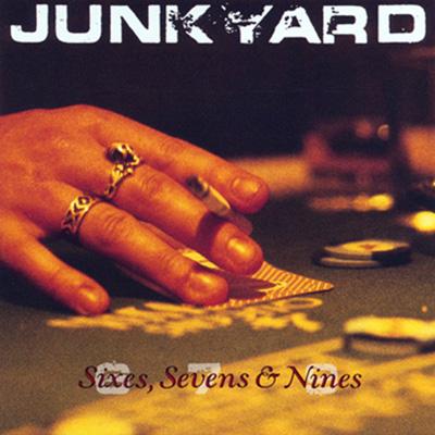 Junkyard- Sixes, Sevens And Nines
