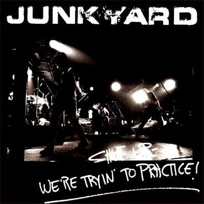 Junkyard - Shut Up – We're Tryin' To Practice